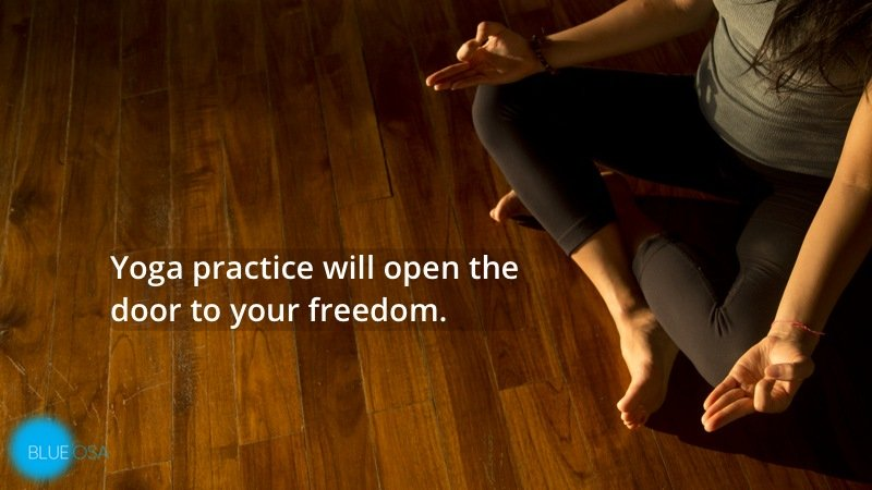 yoga practice opens the door to your freedom