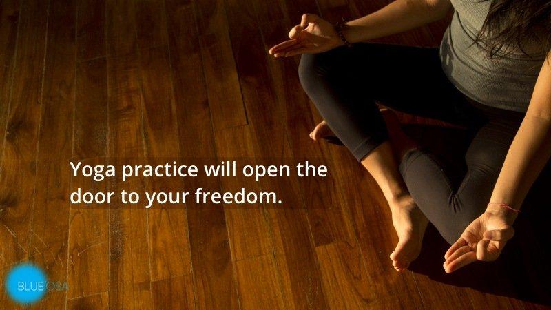 yoga practice opens the door to your freedom