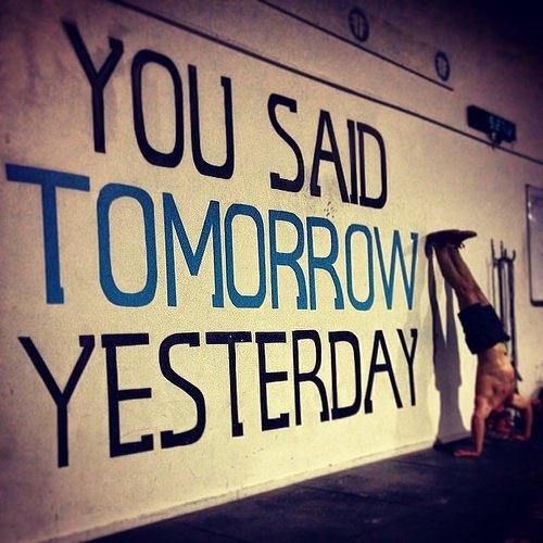 """You Said Tomorrow Yesterday"" - Inspirational Quotes"