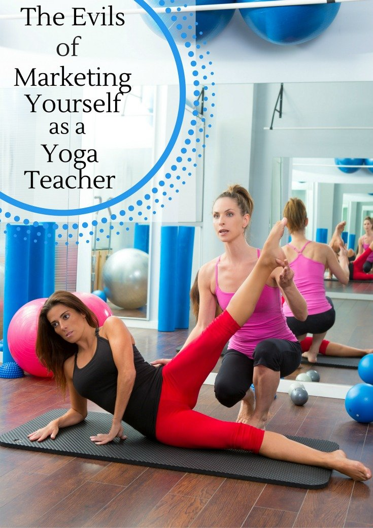 the-evils-of-marketing-yourself-as-a-yoga-teacher1