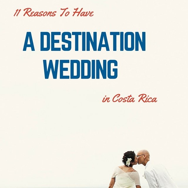 11 Reasons To Have A Destination Wedding In Costa Rica
