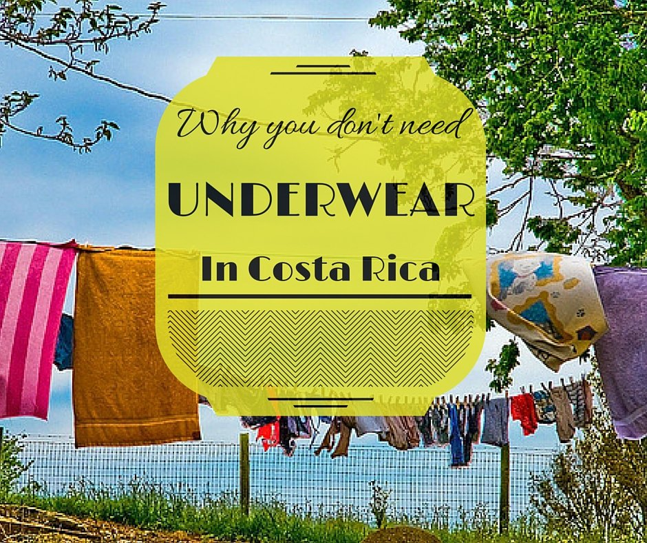 Why you Don't need underwear in Costa Rica Blue Osa Blog