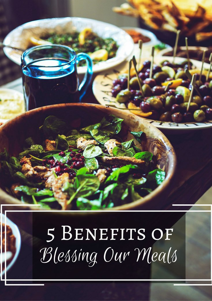 5 Benefits Of Blessing Our Meals