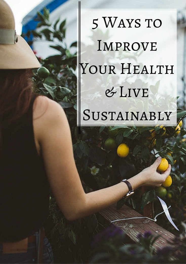 5 Ways to Improve Your Health & Live Sustainably