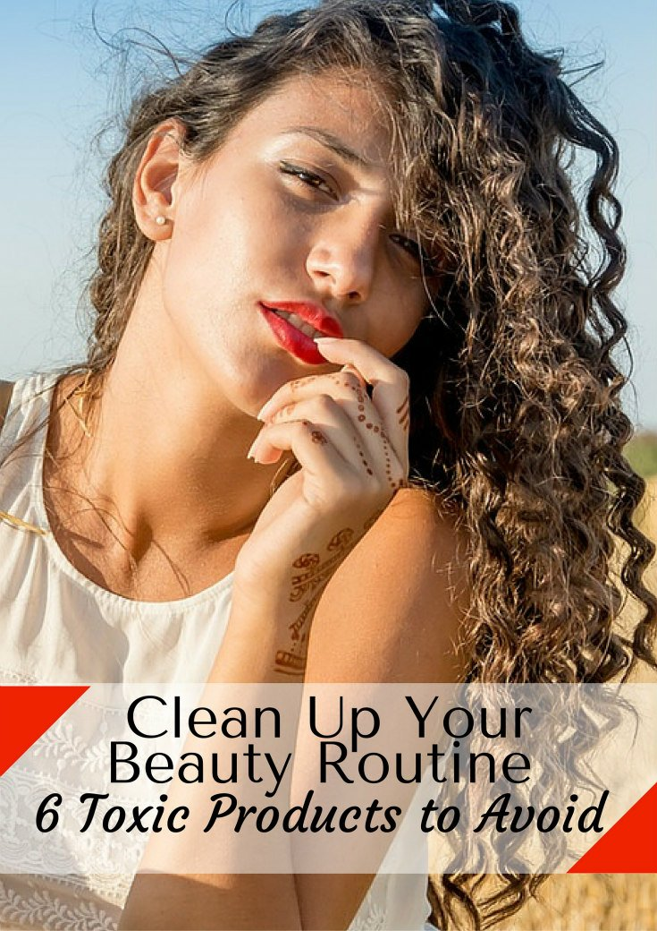 Clean Up Your Beauty Routine and Avoid Toxic Products