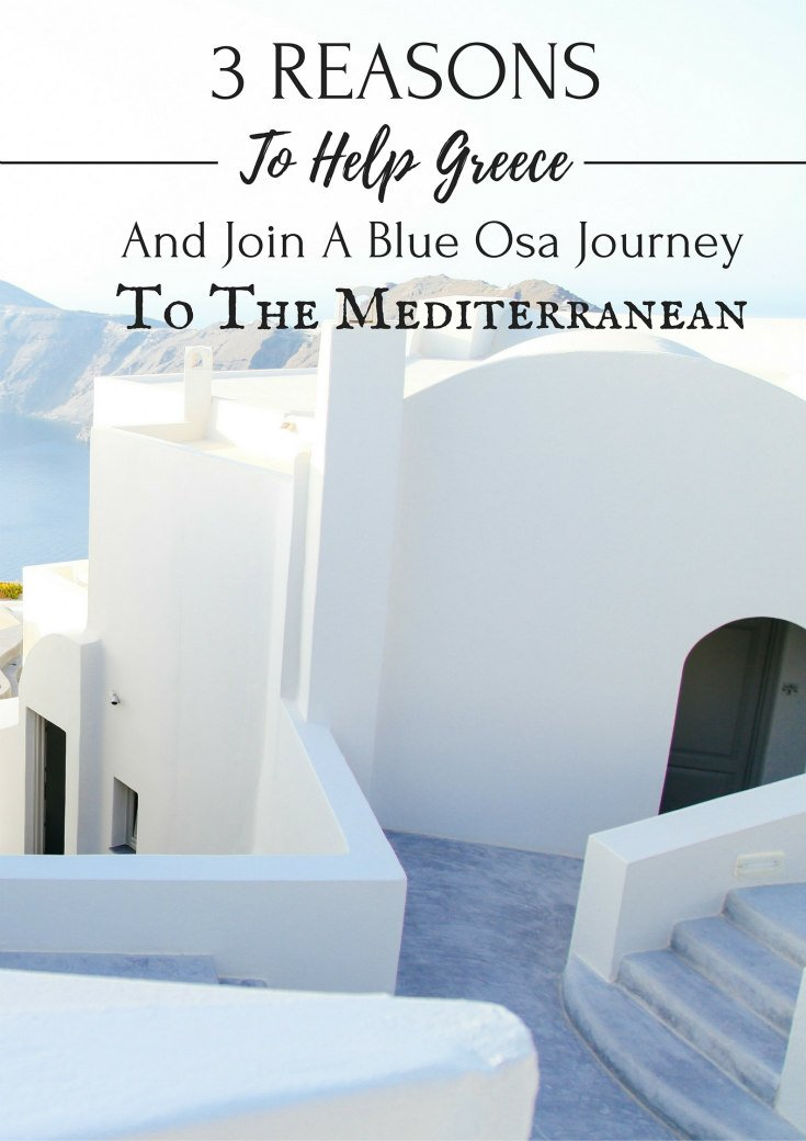 Three Reasons To Help Greece And Join A Blue Osa Journey To The Mediterranean