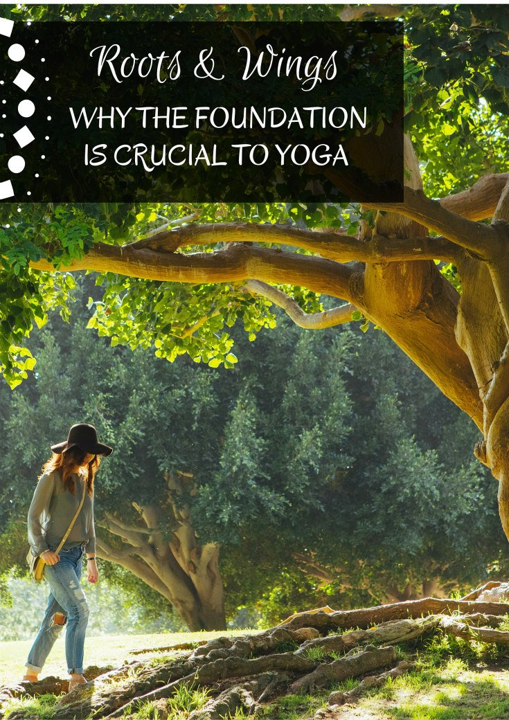 Why The Foundation Is Crucial To Yoga